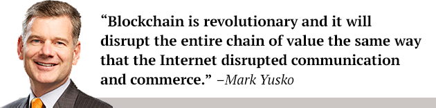 "Blockchain is revolutionary and it will disrupt the entire chain of value the same way that the Internet disrupted communication and commerce."" –Mark Yusko"