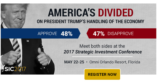 America's Divided on President Trump's Handling of the Economy - Meet both sides at the 2017 Strategic Investment Conference - Register Now