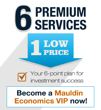 6 Premium Services, 1 Low Price - Become a Mauldin Econimics VIP Now!
