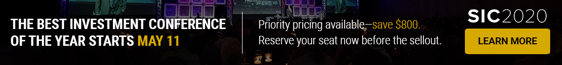 The best investment conference of the year starts May 11 - Priority pricing available - save $800. SIC 2020