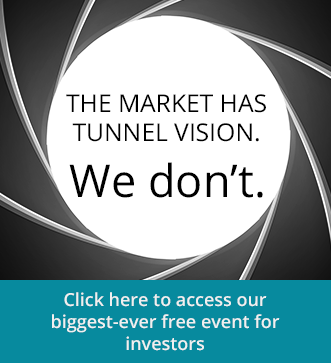 The market has tunnel vision. We don't. Click here to access our biggest-ever free event for investors.