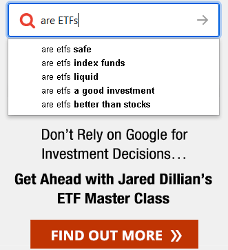 Don't rely on Google for Investment Decisions... Get Ahead with Jared Dillian's ETF Master Class.